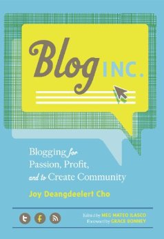 Blog, Inc Blogging for Passion, Profit, and to Create Community